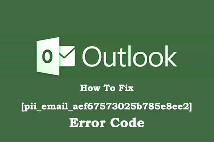 How To Fix [pii_email_aef67573025b785e8ee2] Error Code