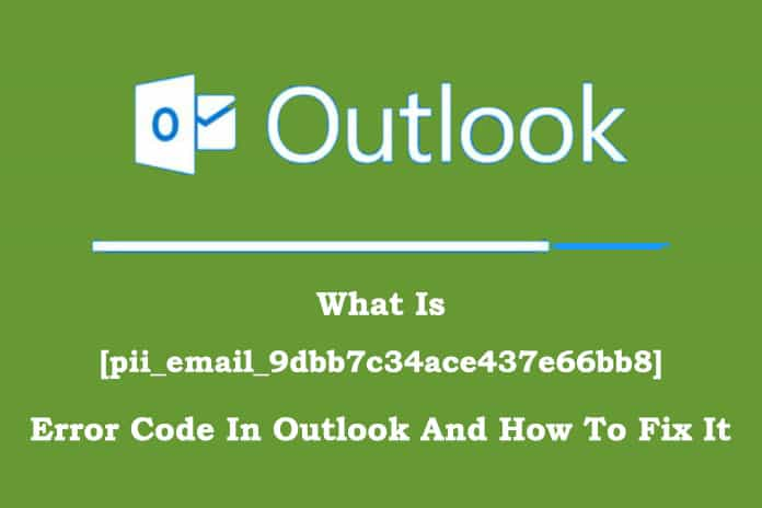 What Is [pii_email_9dbb7c34ace437e66bb8] Error Code In Outlook And How To Fix It