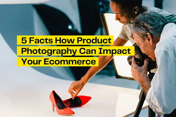 5 Significant Facts How Product Photography Can Impact Your eCommerce-min